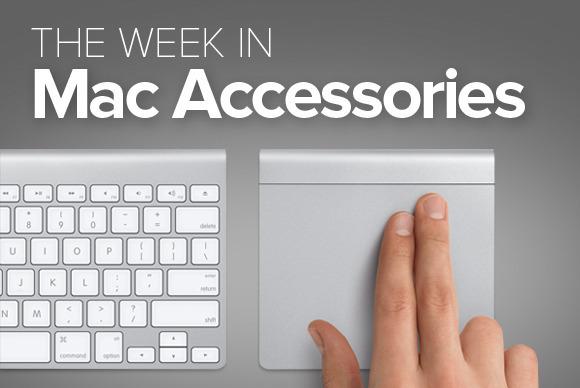 The week in Mac accessories